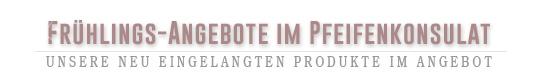 Unsere neuen Angebote im Pfeifenkonsulat Online-Shop